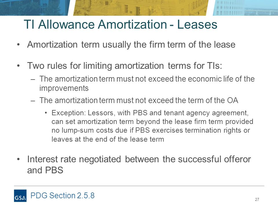 27 TI Allowance Amortization - Leases Amortization term usually the firm term of the lease Two rules for limiting amortization terms for TIs: –The amo