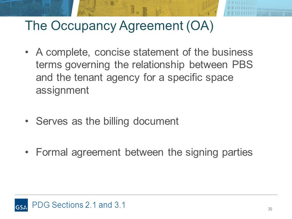 30 The Occupancy Agreement (OA) A complete, concise statement of the business terms governing the relationship between PBS and the tenant agency for a