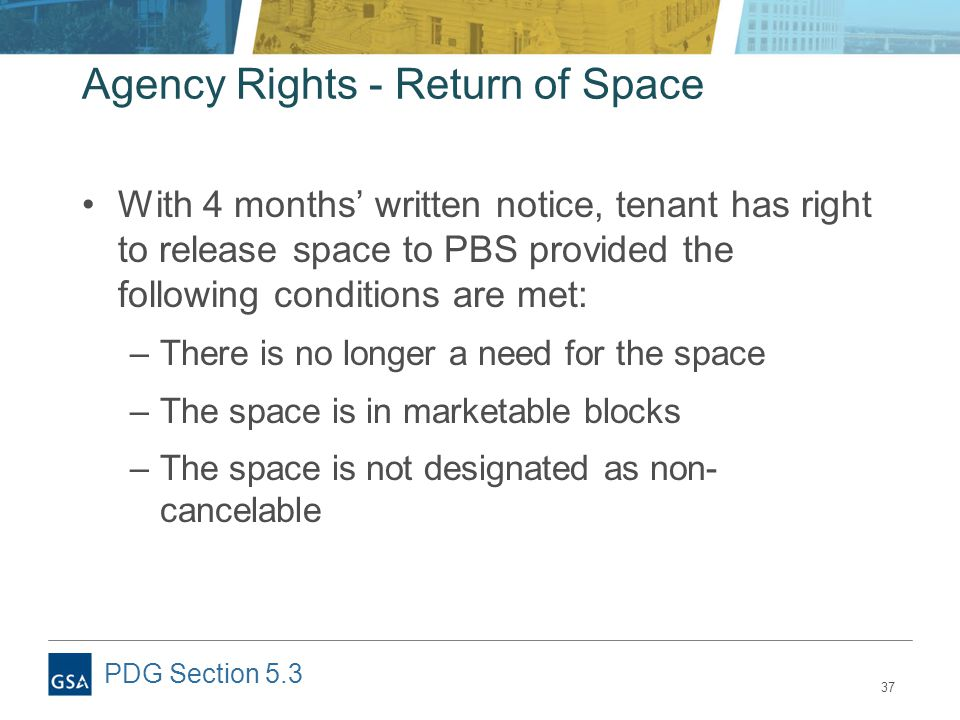 37 Agency Rights - Return of Space With 4 months' written notice, tenant has right to release space to PBS provided the following conditions are met: