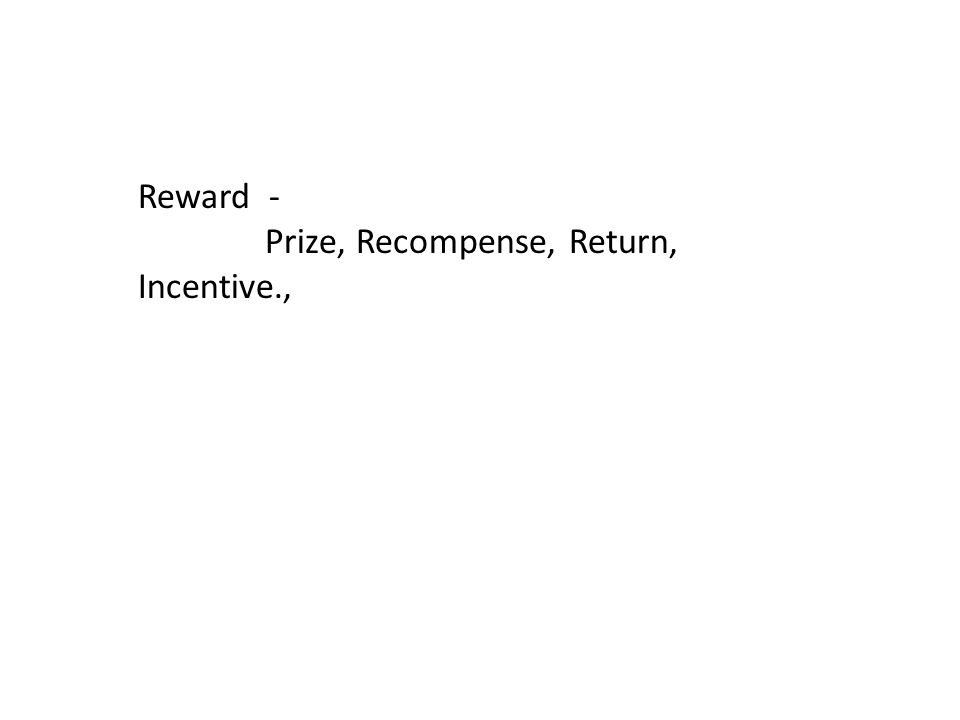 Reward - Prize, Recompense, Return, Incentive.,