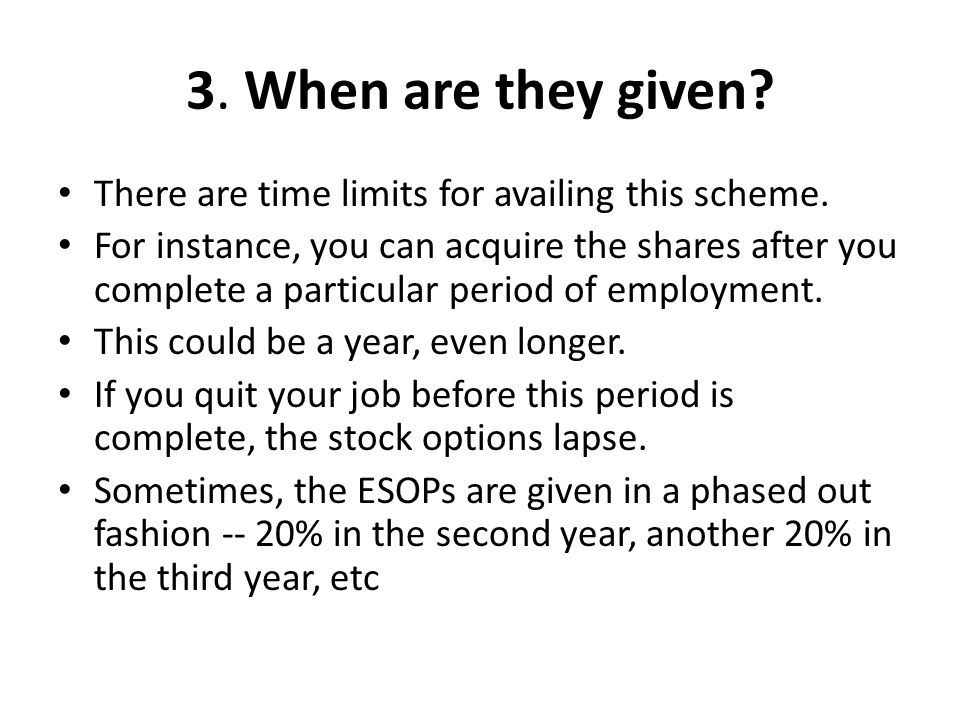 3. When are they given? There are time limits for availing this scheme. For instance, you can acquire the shares after you complete a particular perio