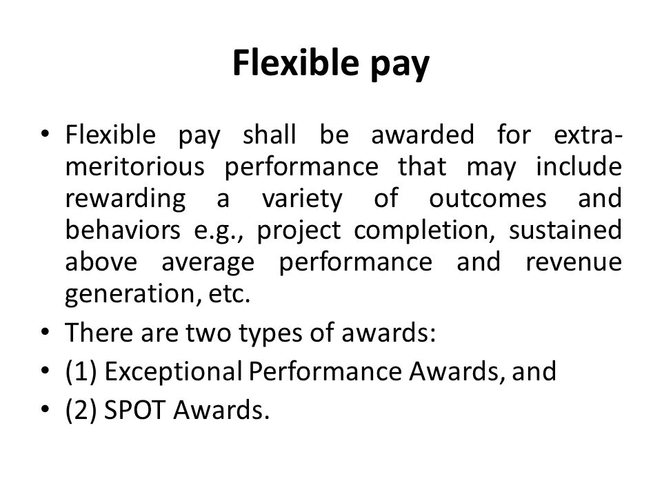 Flexible pay Flexible pay shall be awarded for extra- meritorious performance that may include rewarding a variety of outcomes and behaviors e.g., pro