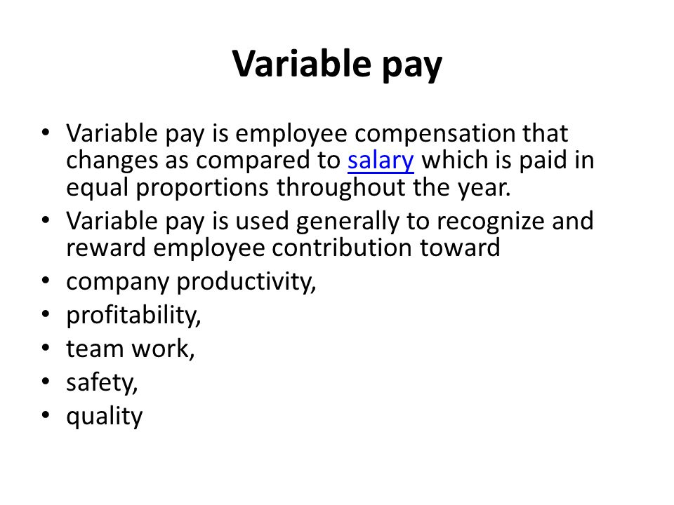 Variable pay Variable pay is employee compensation that changes as compared to salary which is paid in equal proportions throughout the year.salary Va