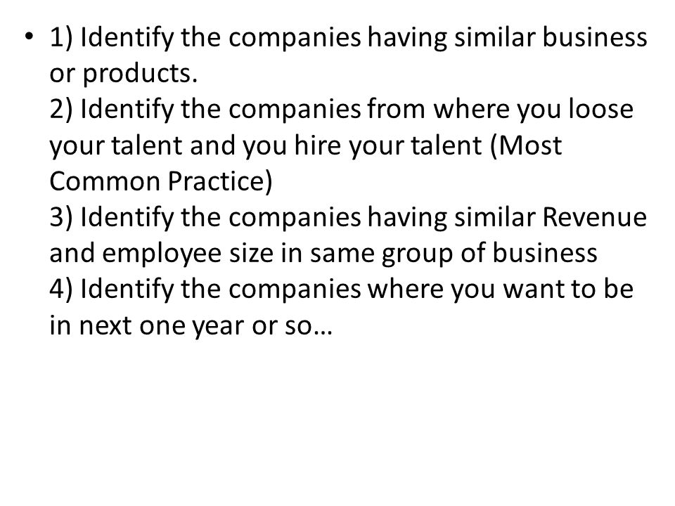 1) Identify the companies having similar business or products. 2) Identify the companies from where you loose your talent and you hire your talent (Mo