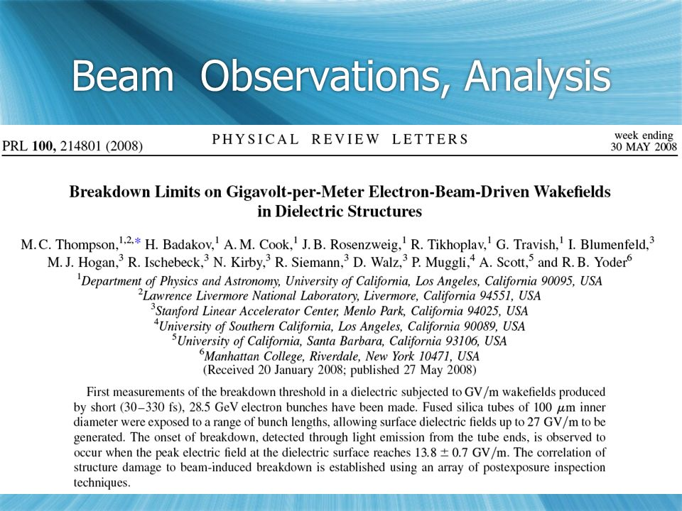 Beam Observations, Analysis View end of dielectric tube; frames sorted by increasing peak current View end of dielectric tube; frames sorted by increasing peak current Multi-mode excitation – 100 fs, pulses separated by ps — gives better breakdown dynamics.