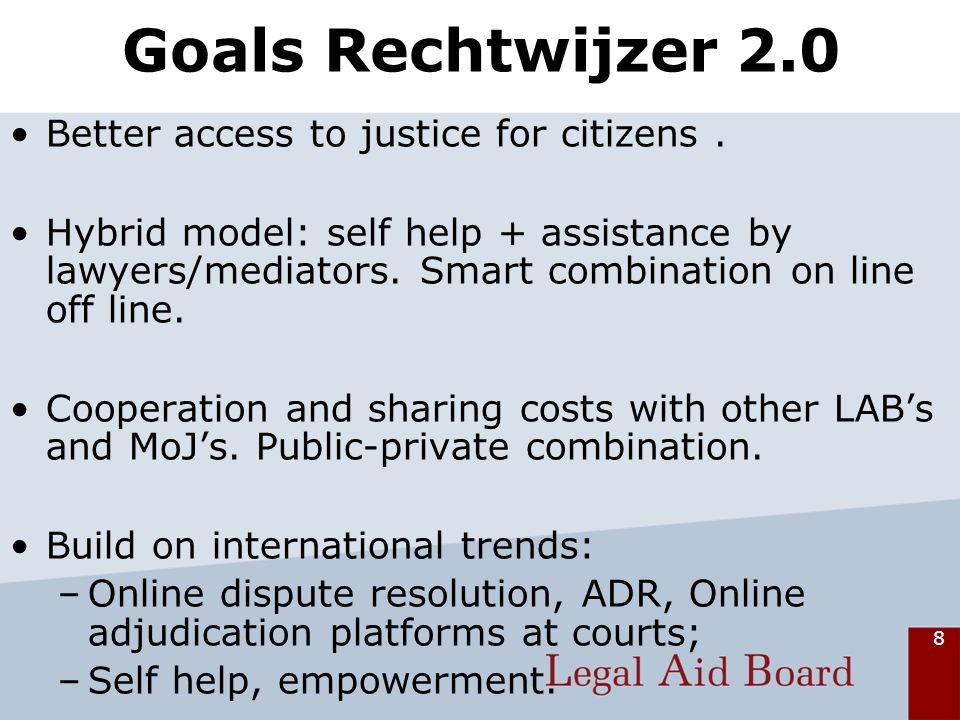 8 Goals Rechtwijzer 2.0 Better access to justice for citizens.