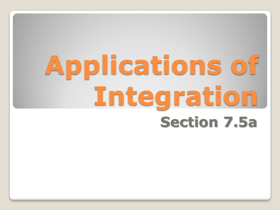 Applications of Integration Section 7.5a