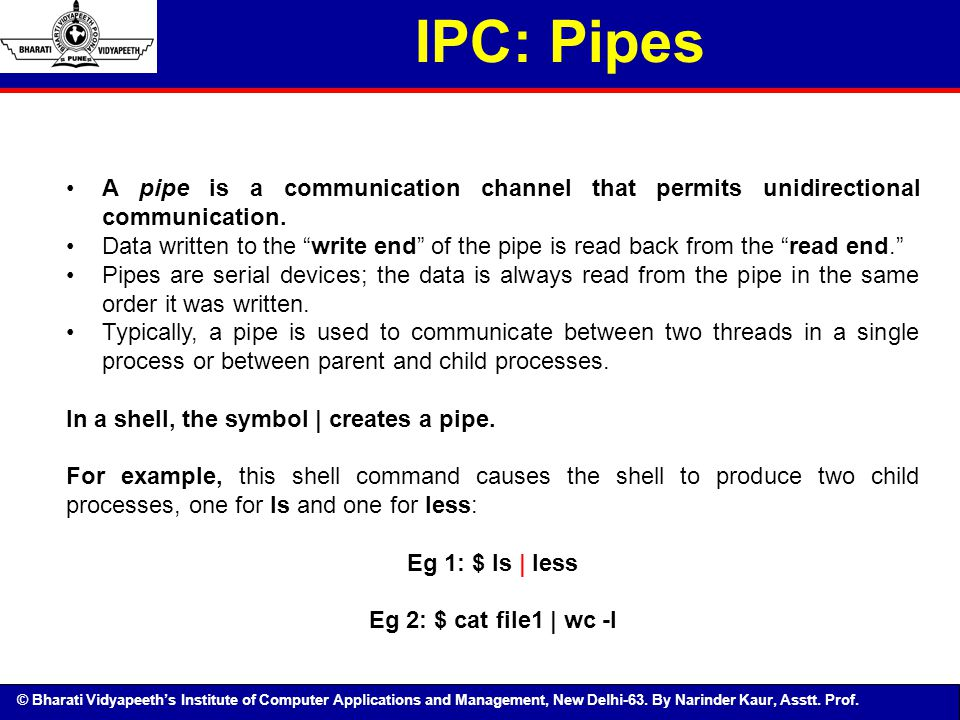 © Bharati Vidyapeeth's Institute of Computer Applications and Management, New Delhi-63. By Narinder Kaur, Asstt. Prof. A pipe is a communication chann