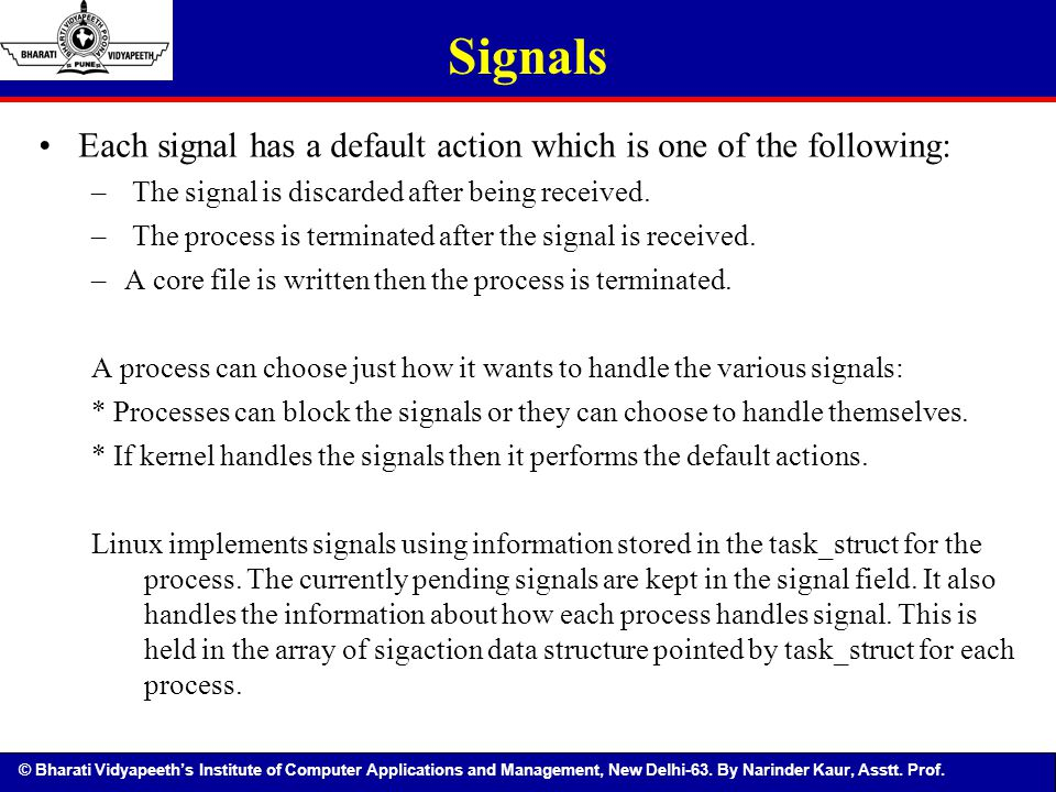 © Bharati Vidyapeeth's Institute of Computer Applications and Management, New Delhi-63. By Narinder Kaur, Asstt. Prof. Each signal has a default actio