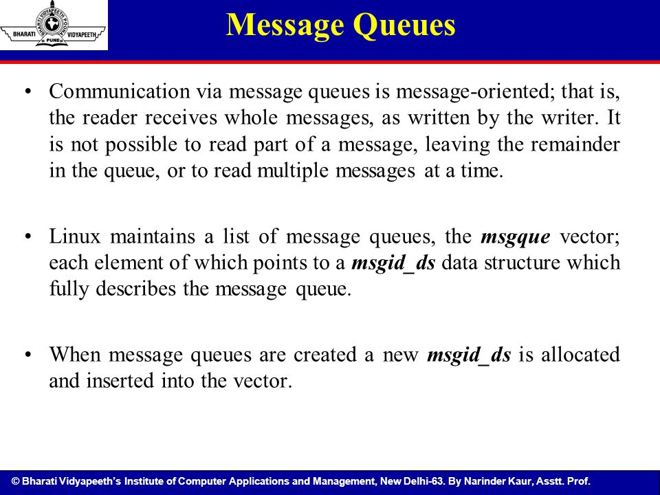 © Bharati Vidyapeeth's Institute of Computer Applications and Management, New Delhi-63. By Narinder Kaur, Asstt. Prof. Message Queues Communication vi