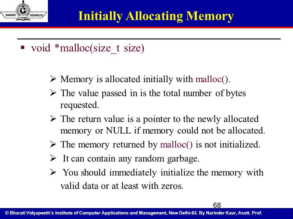 © Bharati Vidyapeeth's Institute of Computer Applications and Management, New Delhi-63. By Narinder Kaur, Asstt. Prof. 68 Initially Allocating Memory
