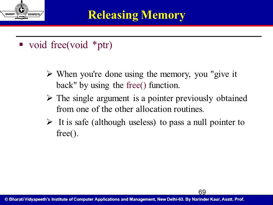 © Bharati Vidyapeeth's Institute of Computer Applications and Management, New Delhi-63. By Narinder Kaur, Asstt. Prof. 69 Releasing Memory  void free