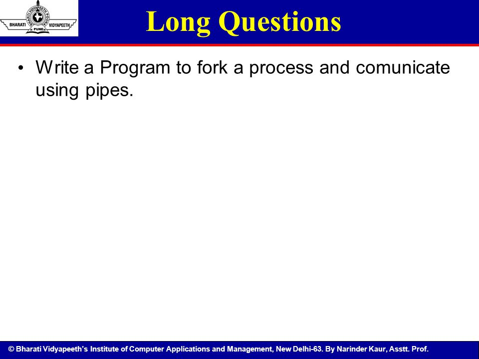 © Bharati Vidyapeeth's Institute of Computer Applications and Management, New Delhi-63. By Narinder Kaur, Asstt. Prof. Long Questions Write a Program