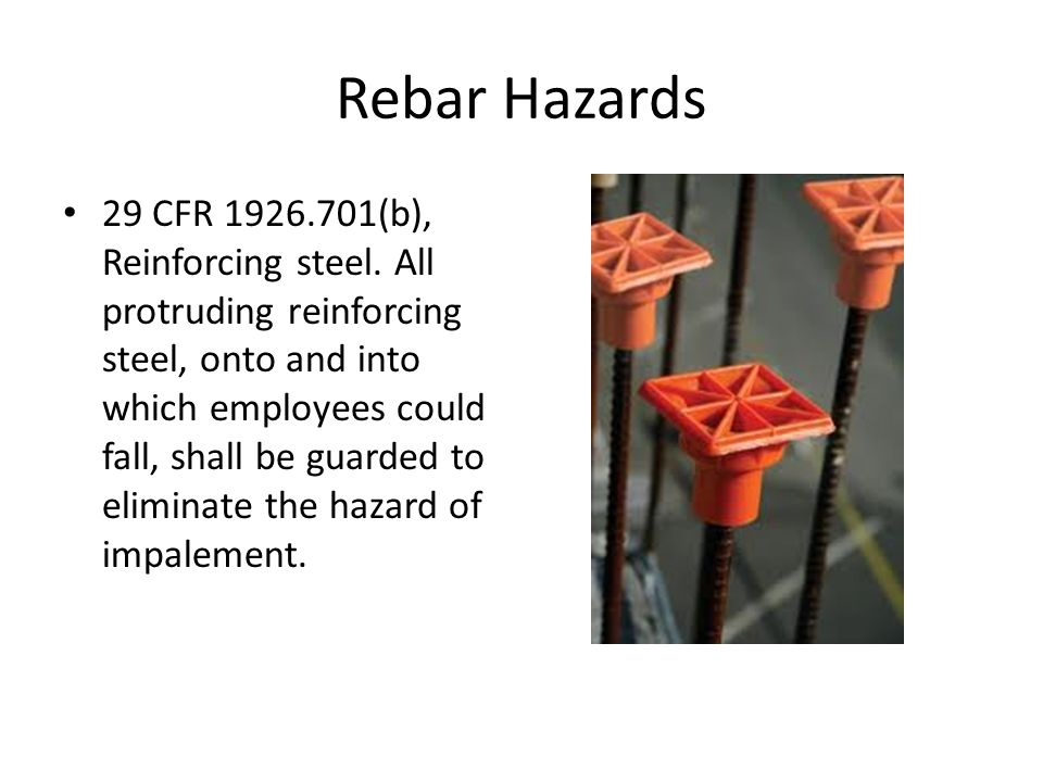 Rebar Hazards 29 CFR 1926.701(b), Reinforcing steel.
