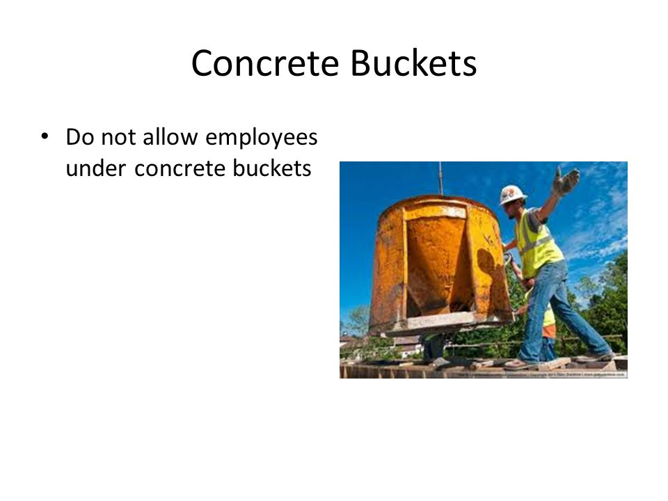 Concrete Buckets Do not allow employees under concrete buckets