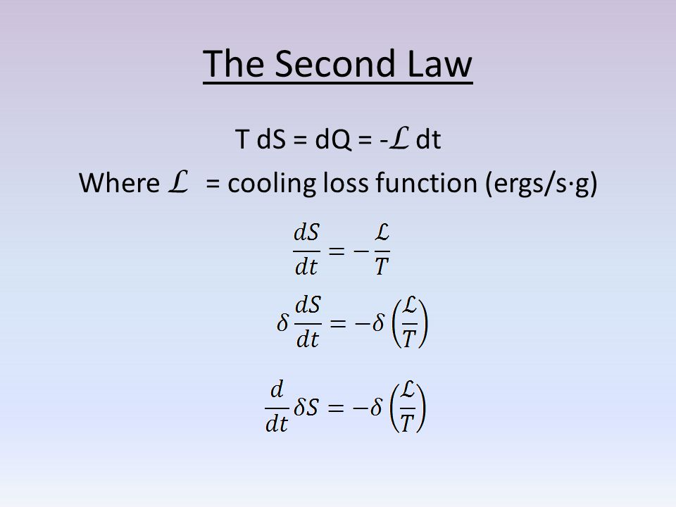 The Second Law T dS = dQ = - L dt Where L = cooling loss function (ergs/s·g)