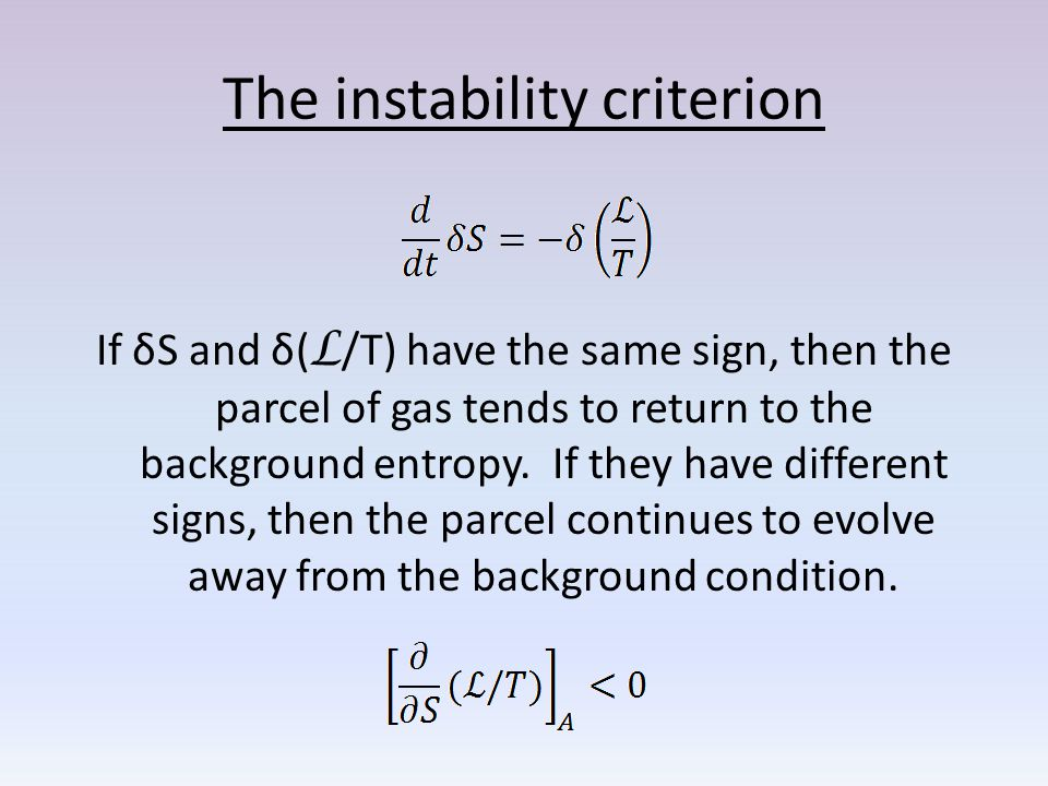 The instability criterion If δS and δ( L /T) have the same sign, then the parcel of gas tends to return to the background entropy.