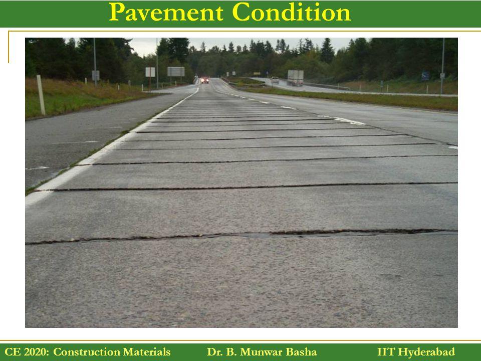 CE 2020: Construction Materials Dr. B. Munwar Basha IIT Hyderabad Pavement Condition