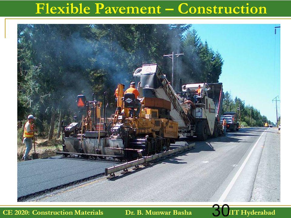 CE 2020: Construction Materials Dr. B. Munwar Basha IIT Hyderabad 30 Flexible Pavement – Construction