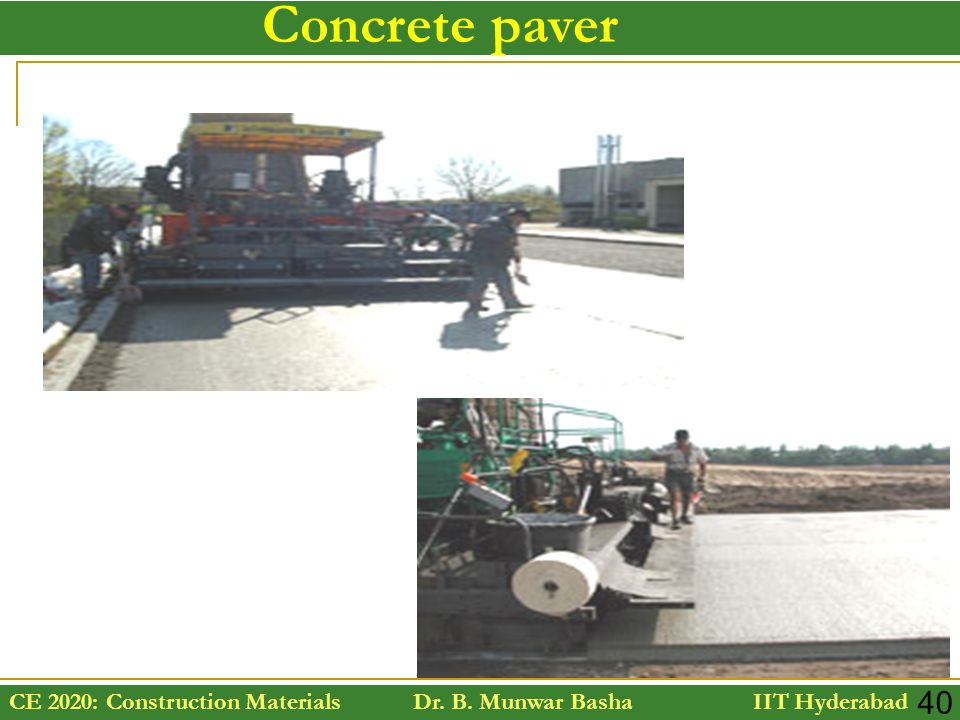CE 2020: Construction Materials Dr. B. Munwar Basha IIT Hyderabad 40 Concrete paver