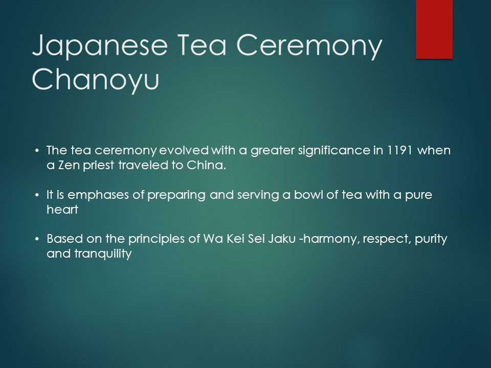 Japanese Tea Ceremony Chanoyu The tea ceremony evolved with a greater significance in 1191 when a Zen priest traveled to China. It is emphases of prep