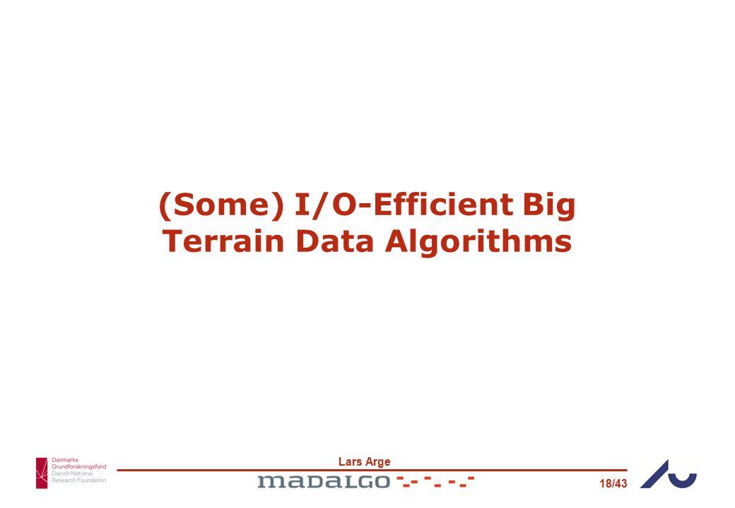 Lars Arge 18/43 (Some) I/O-Efficient Big Terrain Data Algorithms