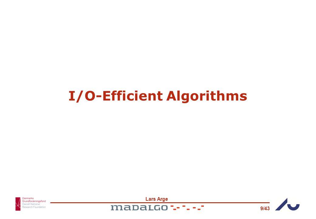 Lars Arge 9/43 I/O-Efficient Algorithms