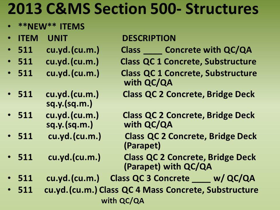 2013 C&MS Section 500- Structures **NEW** ITEMS ITEM UNIT DESCRIPTION 511 cu.yd.