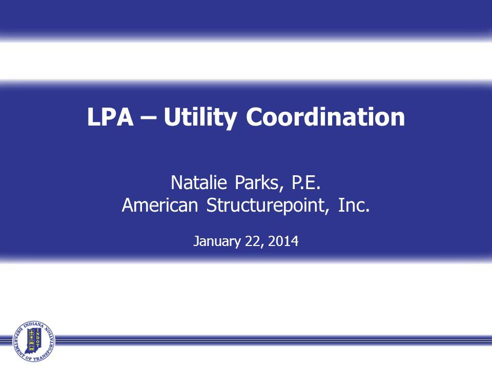 LPA – Utility Coordination Natalie Parks, P.E. American Structurepoint, Inc. January 22, 2014