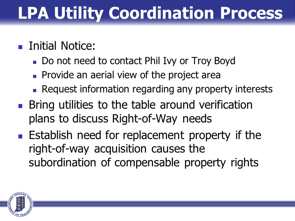 Initial Notice: Do not need to contact Phil Ivy or Troy Boyd Provide an aerial view of the project area Request information regarding any property int