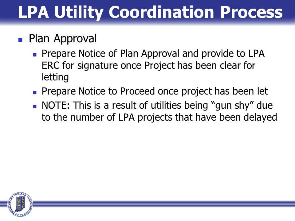 LPA Utility Coordination Process Plan Approval Prepare Notice of Plan Approval and provide to LPA ERC for signature once Project has been clear for le