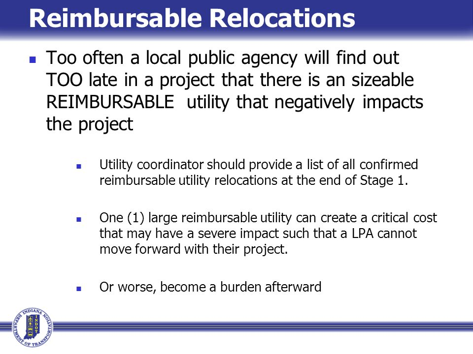 Reimbursable Relocations Too often a local public agency will find out TOO late in a project that there is an sizeable REIMBURSABLE utility that negat
