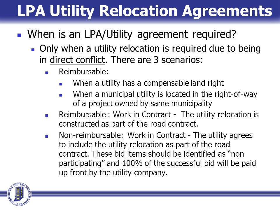 LPA Utility Relocation Agreements When is an LPA/Utility agreement required? Only when a utility relocation is required due to being in direct conflic