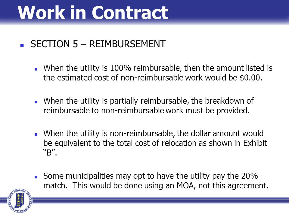 Work in Contract SECTION 5 – REIMBURSEMENT When the utility is 100% reimbursable, then the amount listed is the estimated cost of non-reimbursable work would be $0.00.