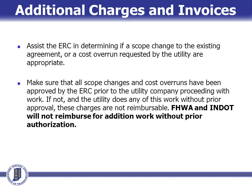Additional Charges and Invoices Assist the ERC in determining if a scope change to the existing agreement, or a cost overrun requested by the utility are appropriate.