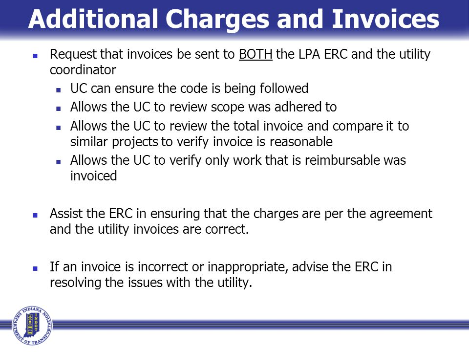 Additional Charges and Invoices Request that invoices be sent to BOTH the LPA ERC and the utility coordinator UC can ensure the code is being followed