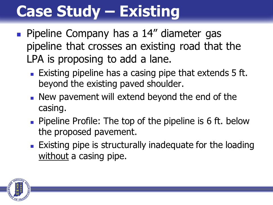 Case Study – Existing Pipeline Company has a 14 diameter gas pipeline that crosses an existing road that the LPA is proposing to add a lane.