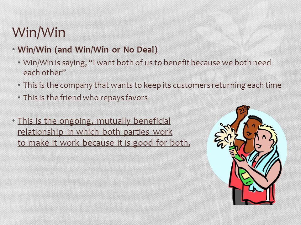 """Win/Win Win/Win (and Win/Win or No Deal) Win/Win is saying, """"I want both of us to benefit because we both need each other"""" This is the company that wa"""