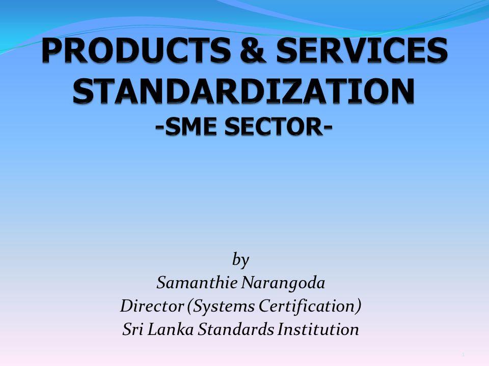 by Samanthie Narangoda Director (Systems Certification) Sri Lanka Standards Institution 1