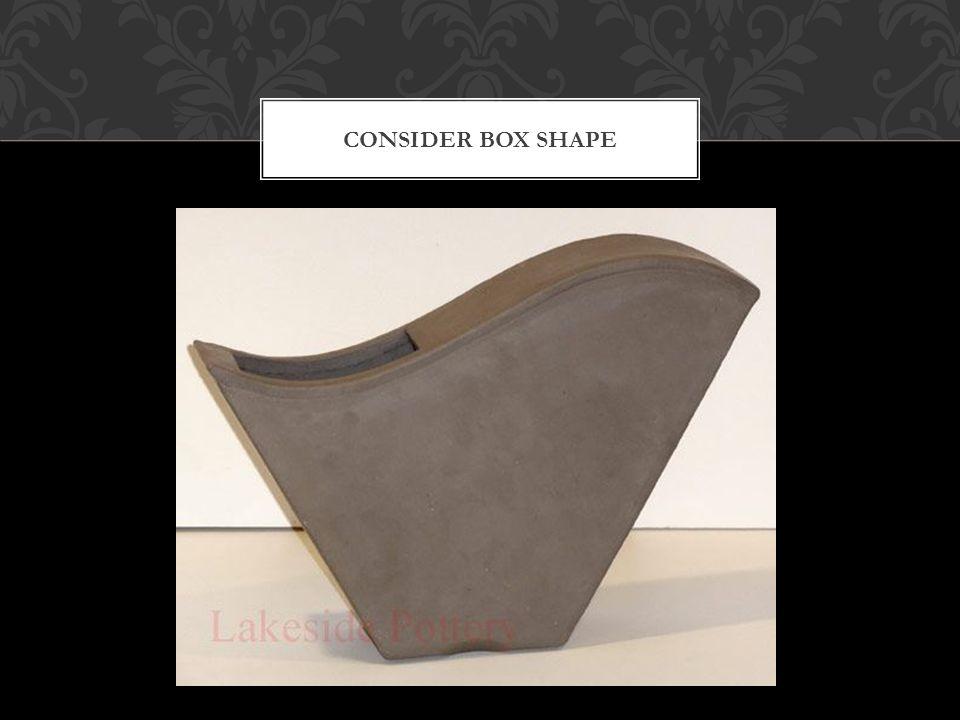 CONSIDER BOX SHAPE