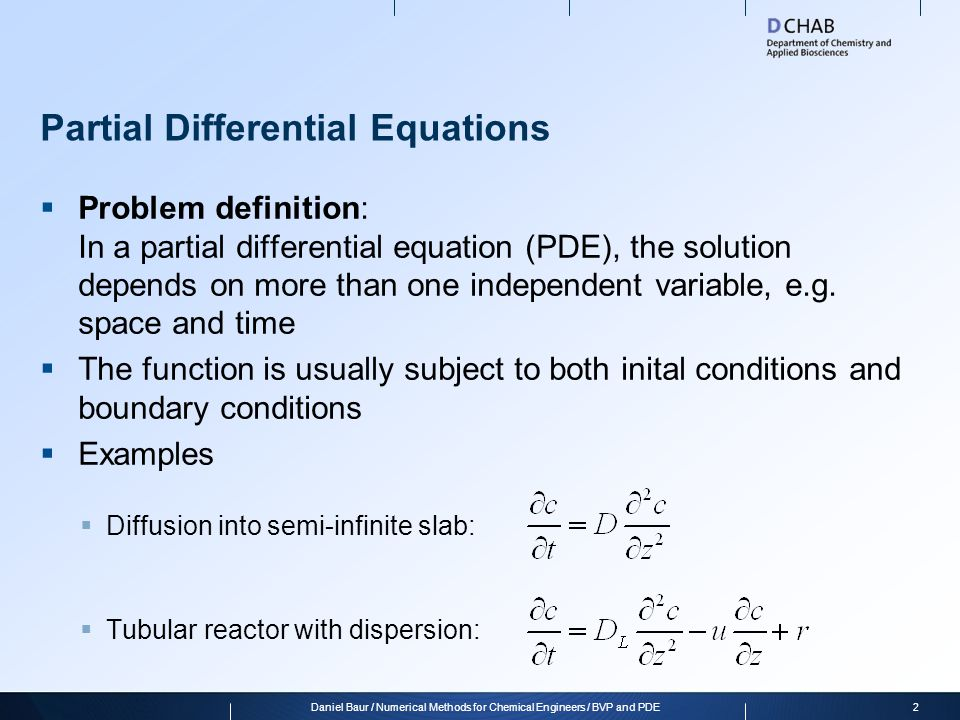 Partial Differential Equations  Problem definition: In a partial differential equation (PDE), the solution depends on more than one independent variable, e.g.