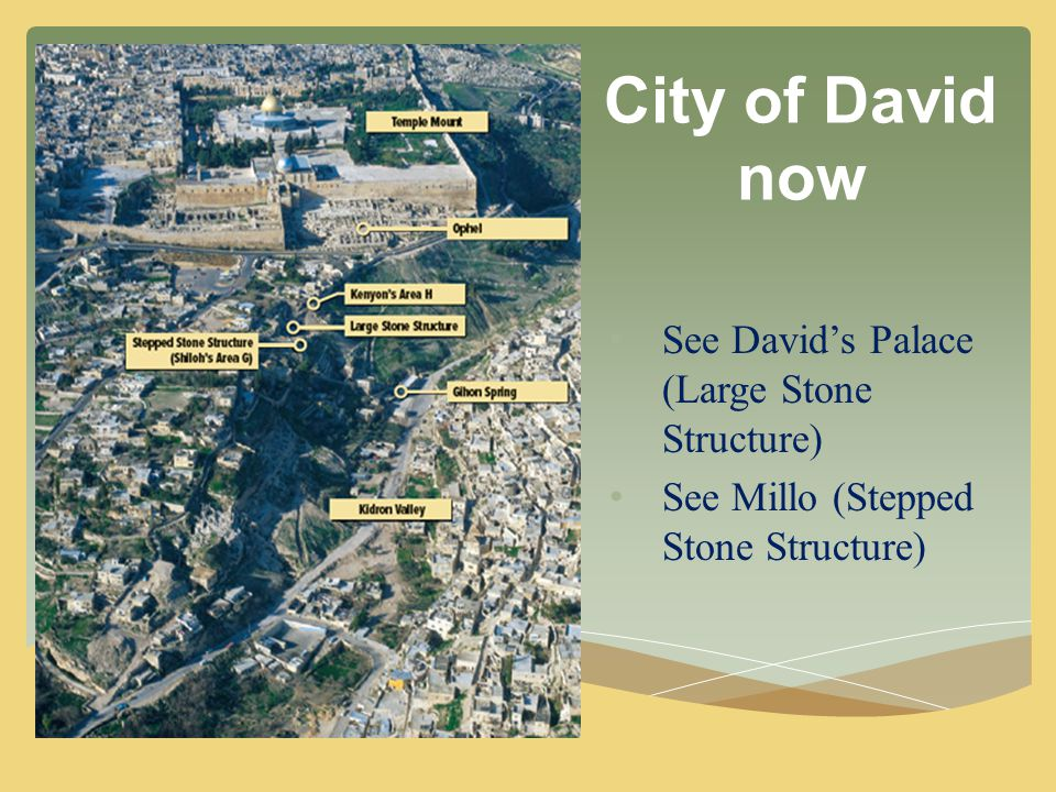 City of David now See David's Palace (Large Stone Structure) See Millo (Stepped Stone Structure)