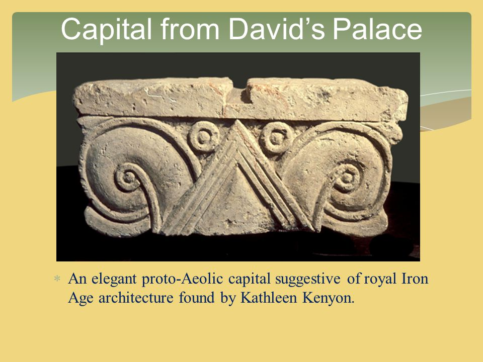  An elegant proto-Aeolic capital suggestive of royal Iron Age architecture found by Kathleen Kenyon. Capital from David's Palace