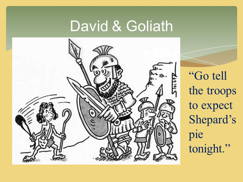 """""""Go tell the troops to expect Shepard's pie tonight."""" David & Goliath"""