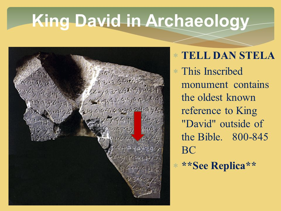 King David in Archaeology  TELL DAN STELA  This Inscribed monument contains the oldest known reference to King