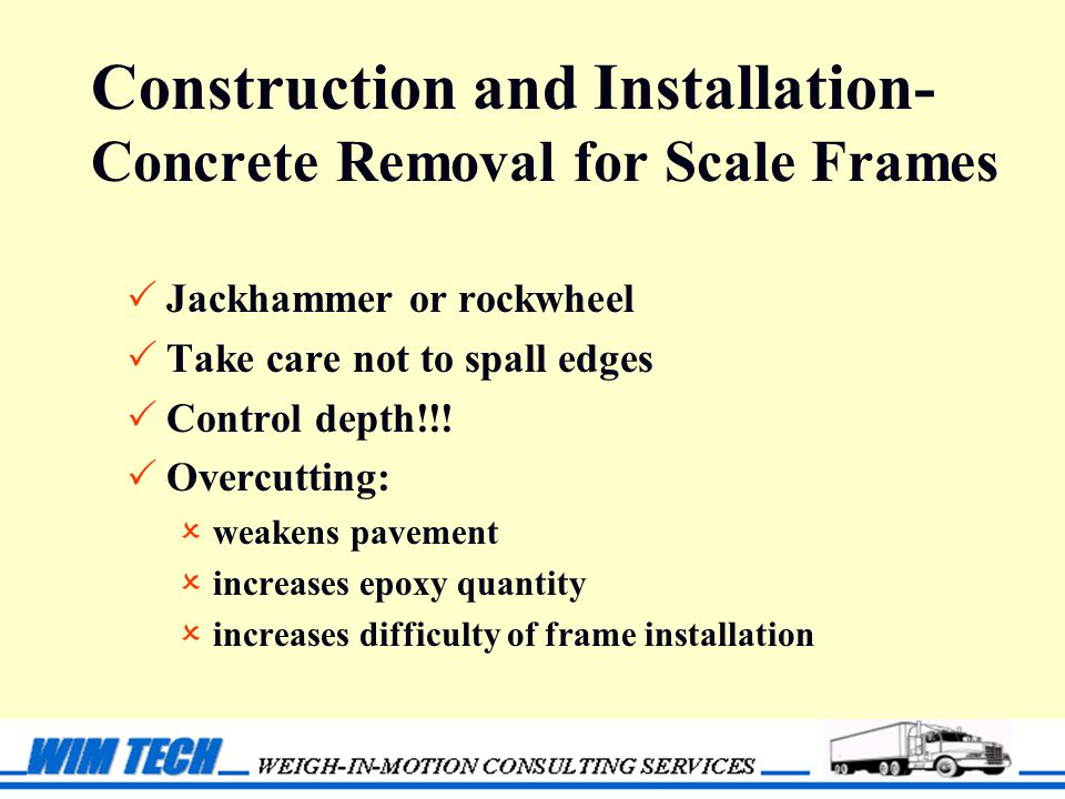 Construction and Installation- Concrete Removal for Scale Frames  Jackhammer or rockwheel  Take care not to spall edges  Control depth!!.