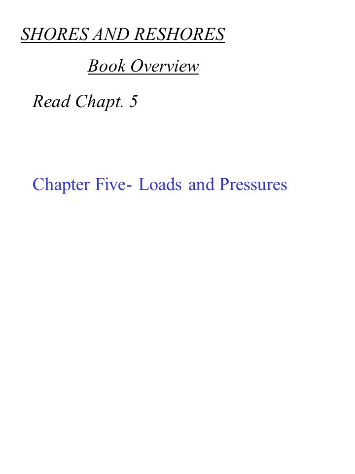 SHORES AND RESHORES Read Chapt. 5 Chapter Five- Loads and Pressures Book Overview