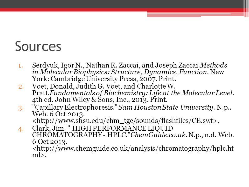 Sources 1.Serdyuk, Igor N., Nathan R. Zaccai, and Joseph Zaccai.Methods in Molecular Biophysics: Structure, Dynamics, Function. New York: Cambridge Un