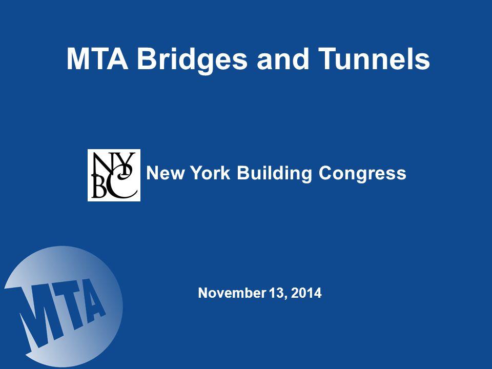 New York Building Congress November 13, 2014 MTA Bridges and Tunnels