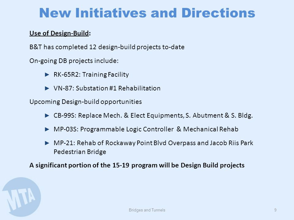 New Initiatives and Directions Bridges and Tunnels9 Use of Design-Build: B&T has completed 12 design-build projects to-date On-going DB projects inclu